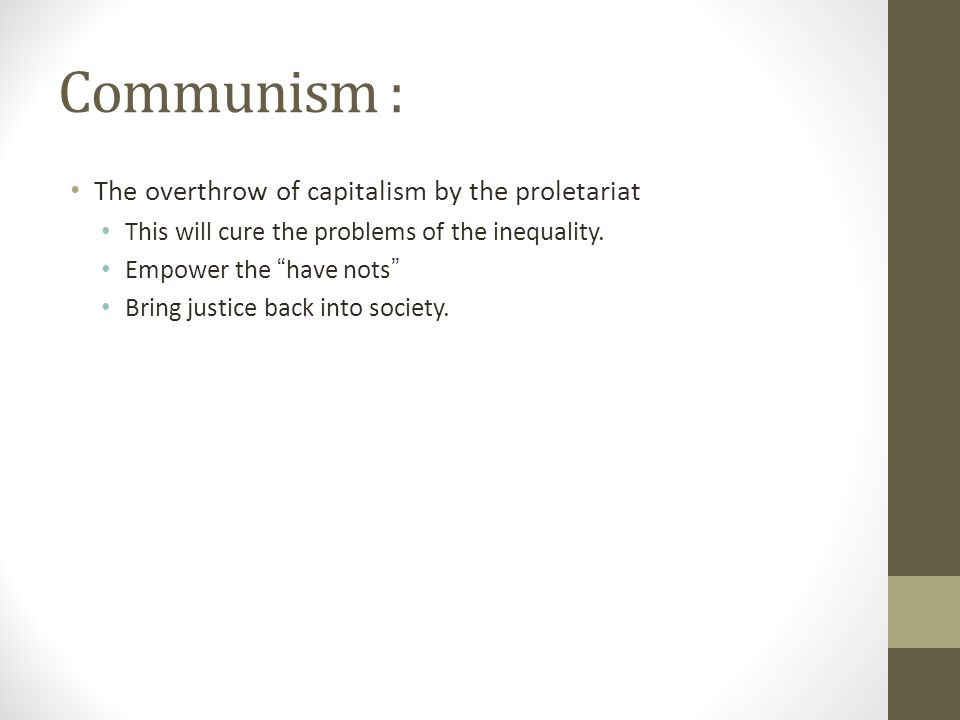 Communism : The overthrow of capitalism by the proletariat This will cure the problems of the inequality.
