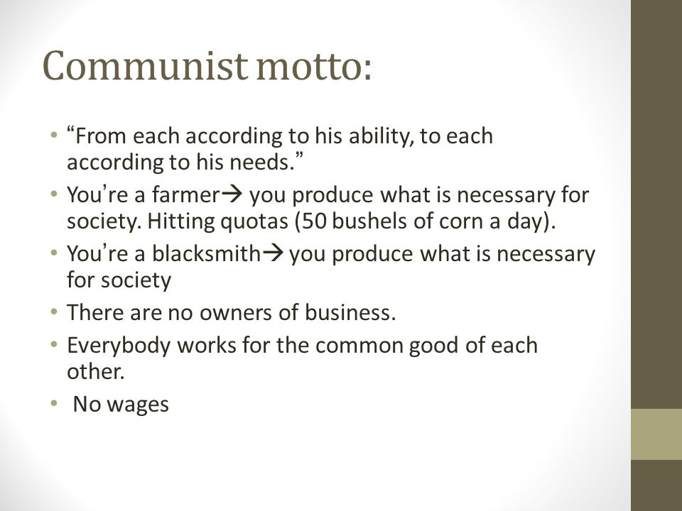 Communist motto: From each according to his ability, to each according to his needs.