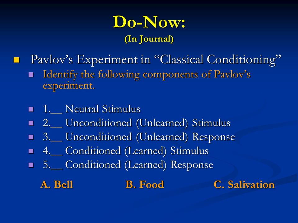 "Do-Now: (In Journal) Pavlov's Experiment in ""Classical Conditioning"" Pavlov's Experiment in ""Classical Conditioning"" Identify the following components"
