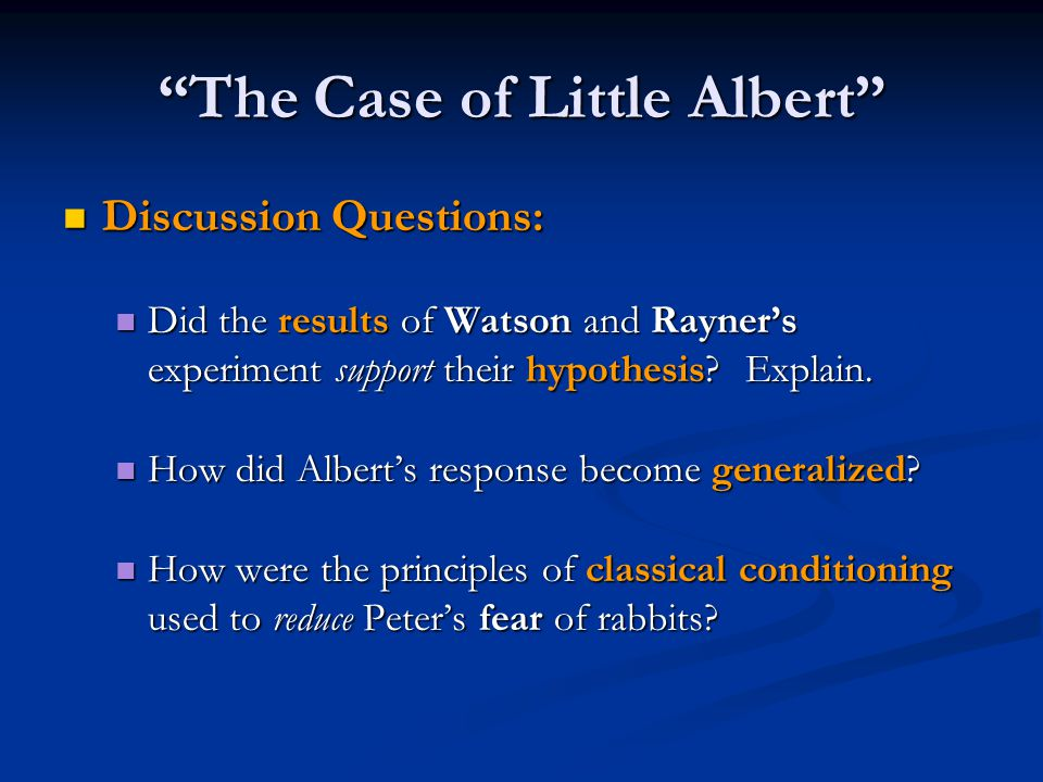 """The Case of Little Albert"" Discussion Questions: Discussion Questions: Did the results of Watson and Rayner's experiment support their hypothesis? Ex"