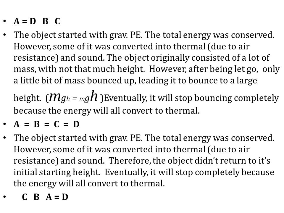 A = D B C The object started with grav. PE. The total energy was conserved. However, some of it was converted into thermal (due to air resistance) and