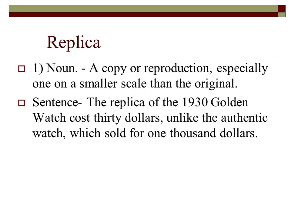 Replica  1) Noun. - A copy or reproduction, especially one on a smaller scale than the original.
