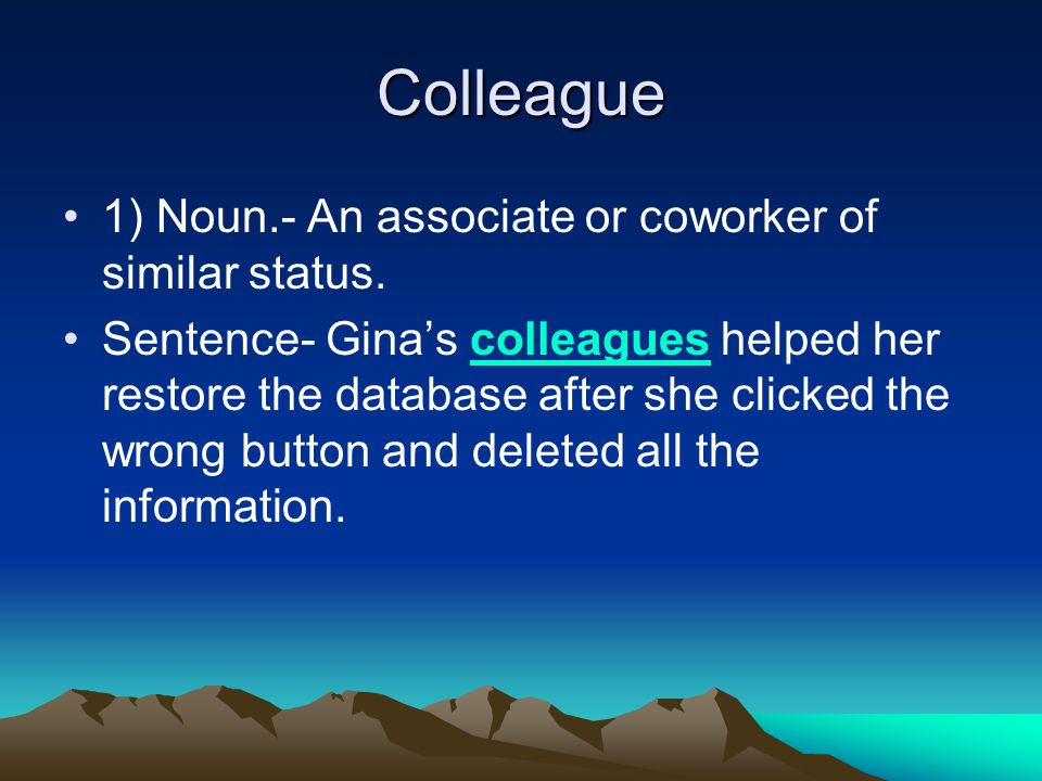 Colleague 1) Noun.- An associate or coworker of similar status.