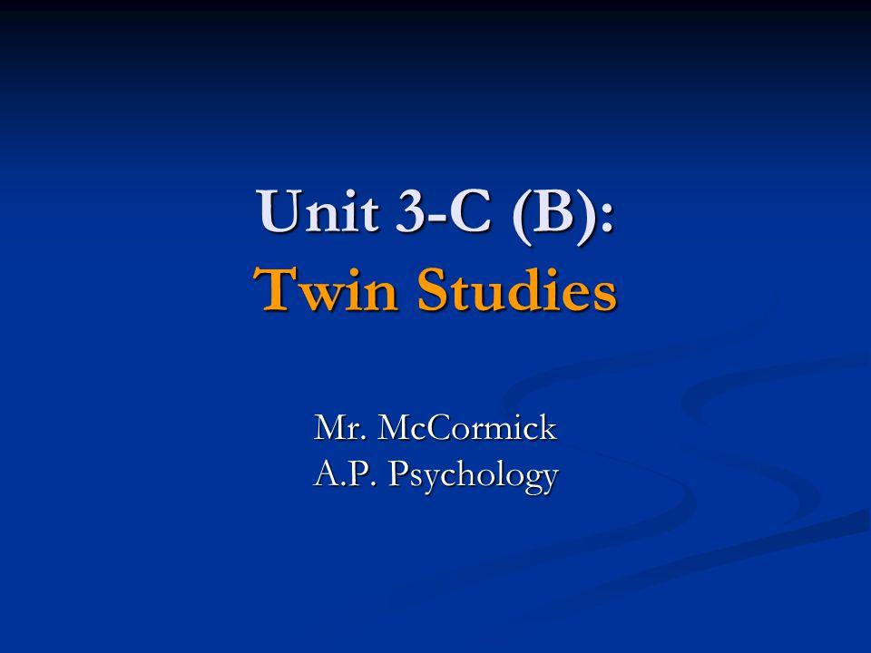 Unit 3-C (B): Twin Studies Mr. McCormick A.P. Psychology