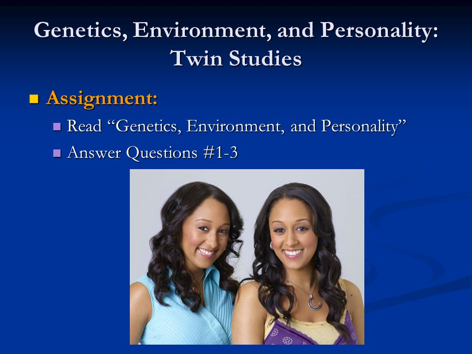"""Genetics, Environment, and Personality: Twin Studies Assignment: Assignment: Read """"Genetics, Environment, and Personality"""" Read """"Genetics, Environment"""