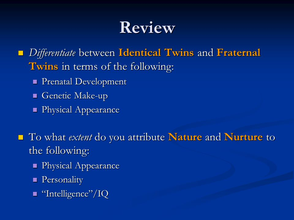 Review Differentiate between Identical Twins and Fraternal Twins in terms of the following: Differentiate between Identical Twins and Fraternal Twins
