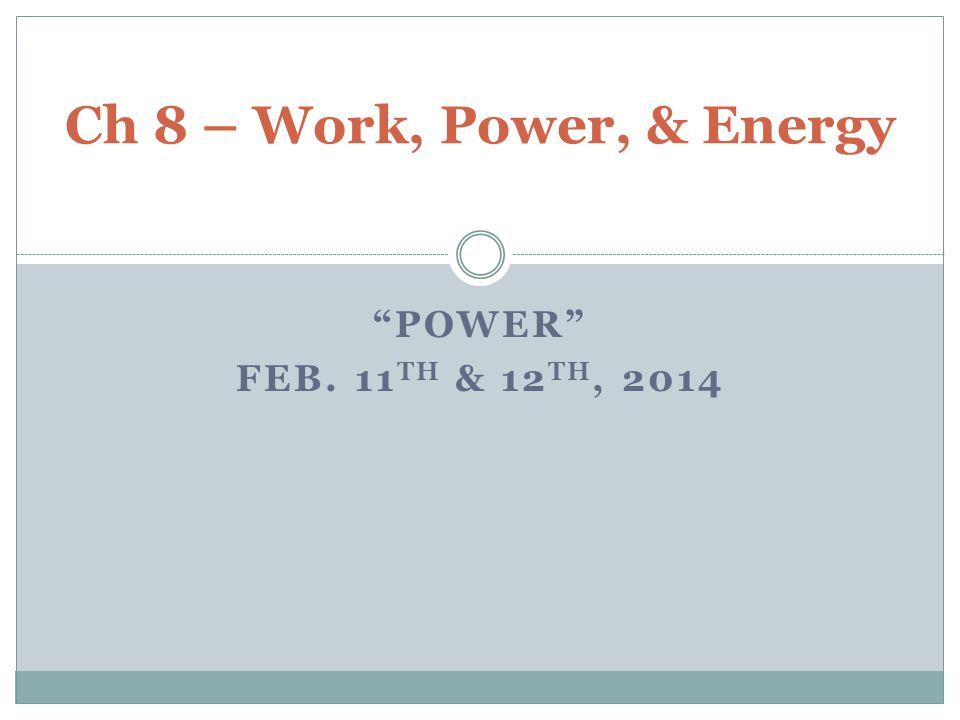 """POWER"" FEB. 11 TH & 12 TH, 2014 Ch 8 – Work, Power, & Energy"