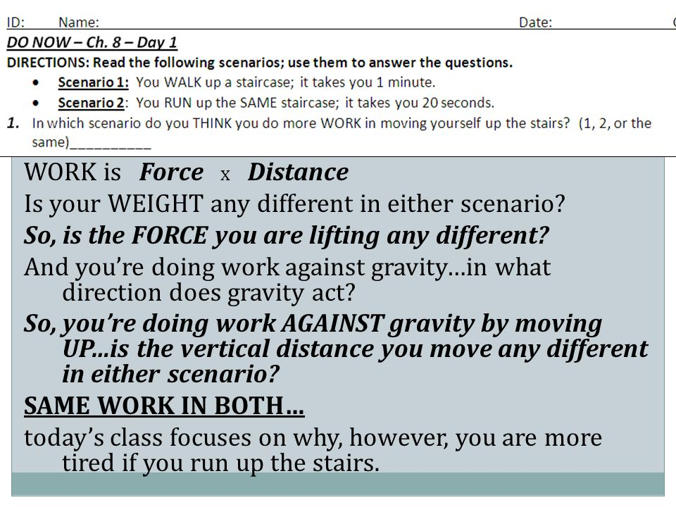 I want to survey your thoughts… WORK is Force x Distance Is your WEIGHT any different in either scenario? So, is the FORCE you are lifting any differe