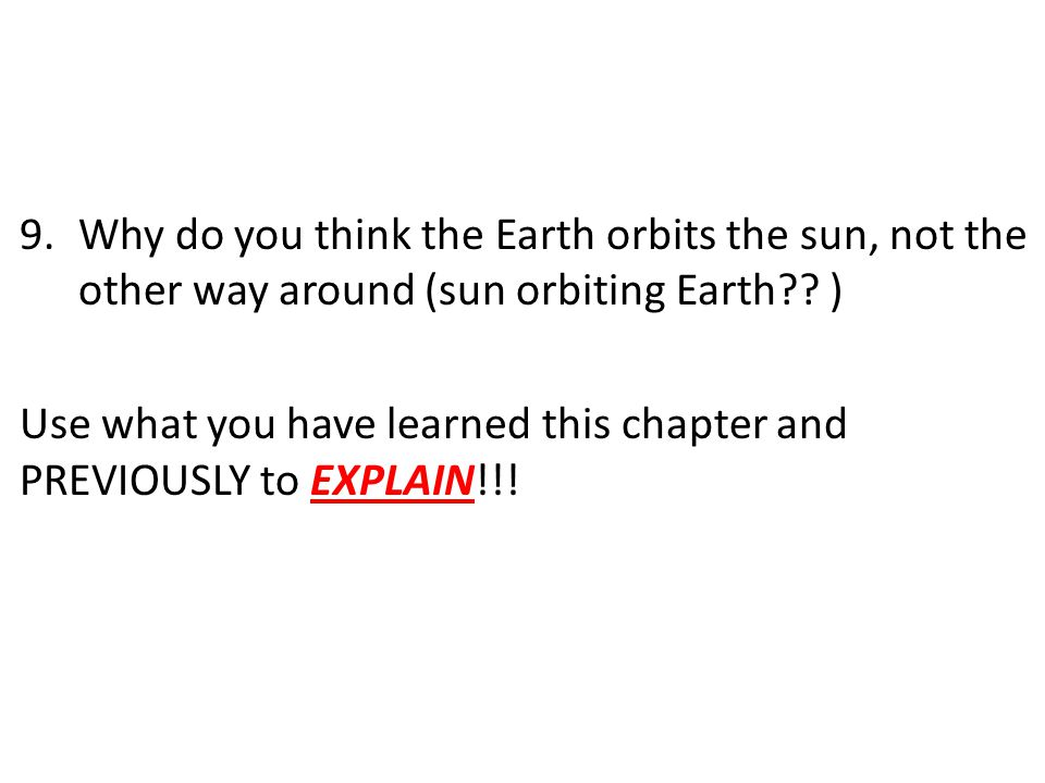 9.Why do you think the Earth orbits the sun, not the other way around (sun orbiting Earth .