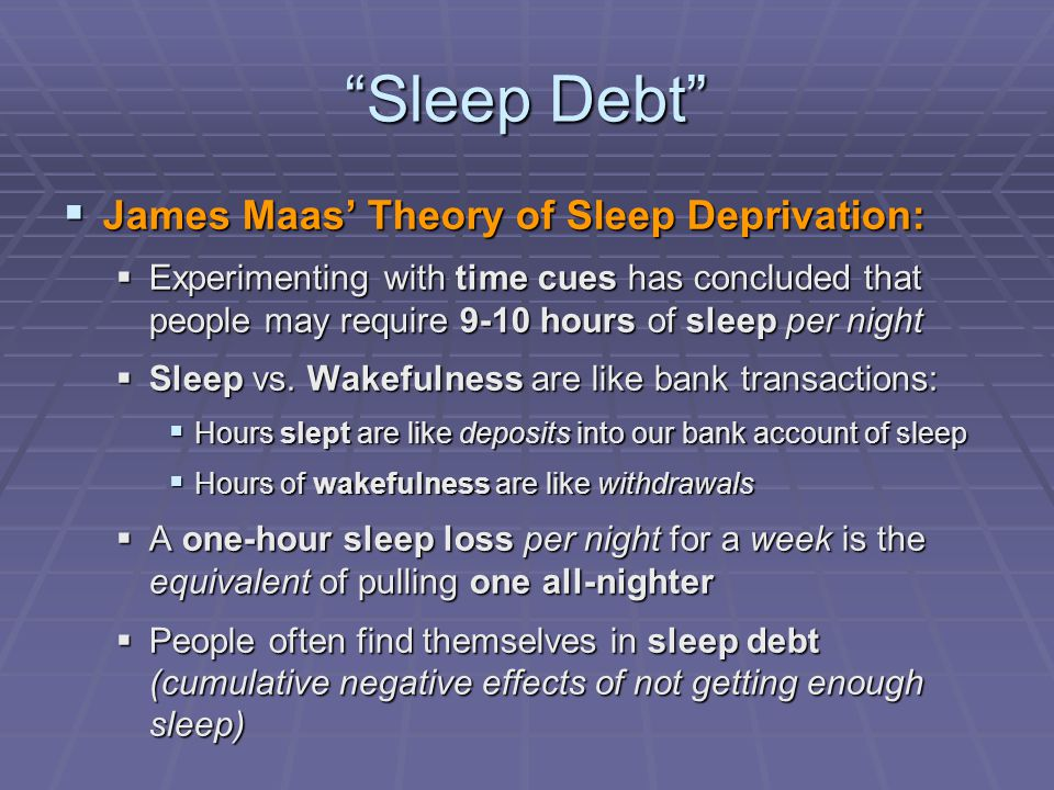 """Sleep Debt""  James Maas' Theory of Sleep Deprivation:  Experimenting with time cues has concluded that people may require 9-10 hours of sleep per n"