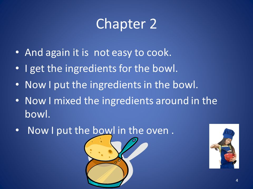 Chapter 2 And again it is not easy to cook. I get the ingredients for the bowl. Now I put the ingredients in the bowl. Now I mixed the ingredients aro