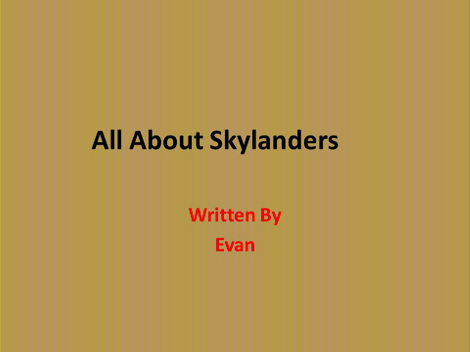 All About Skylanders Written By Evan