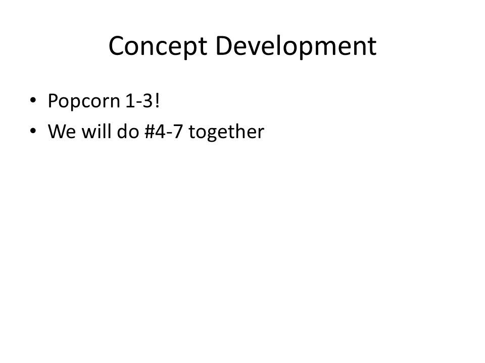 Concept Development Popcorn 1-3! We will do #4-7 together