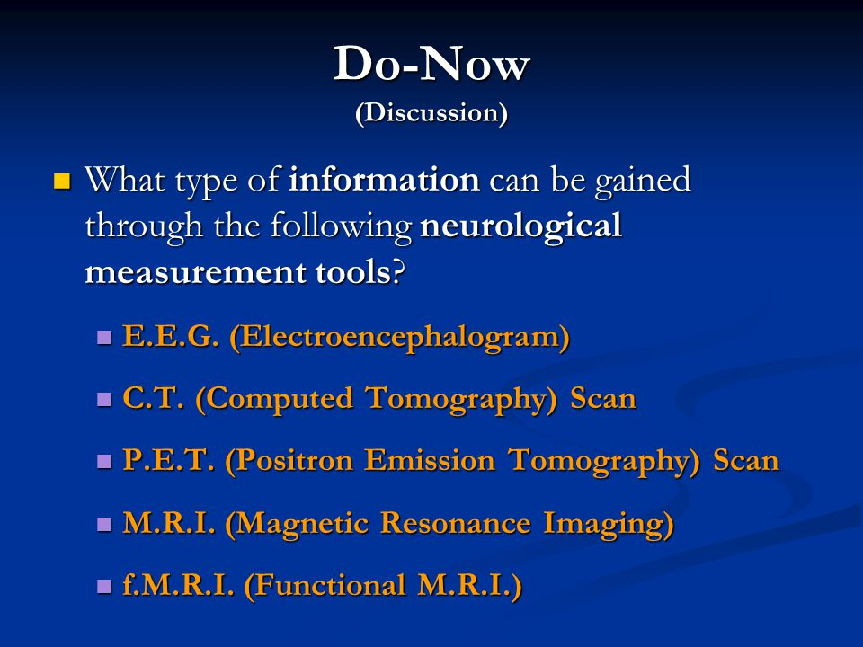 Do-Now (Discussion) What type of information can be gained through the following neurological measurement tools? What type of information can be gaine