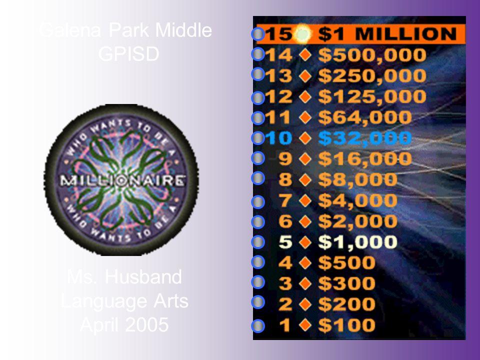 Galena Park Middle GPISD Ms. Husband Language Arts April 2005