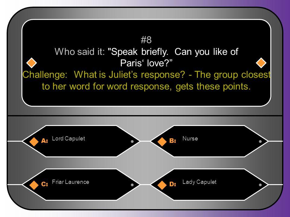 A:B: Lord CapuletNurse #8 Who said it: Speak briefly.
