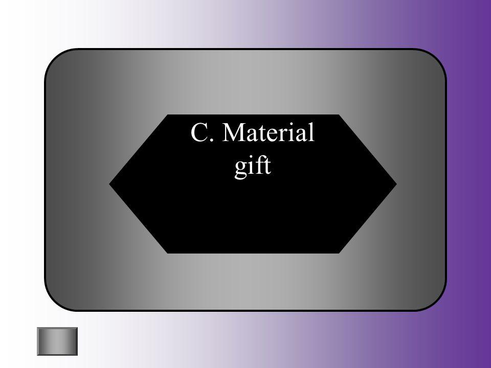 C. Material gift