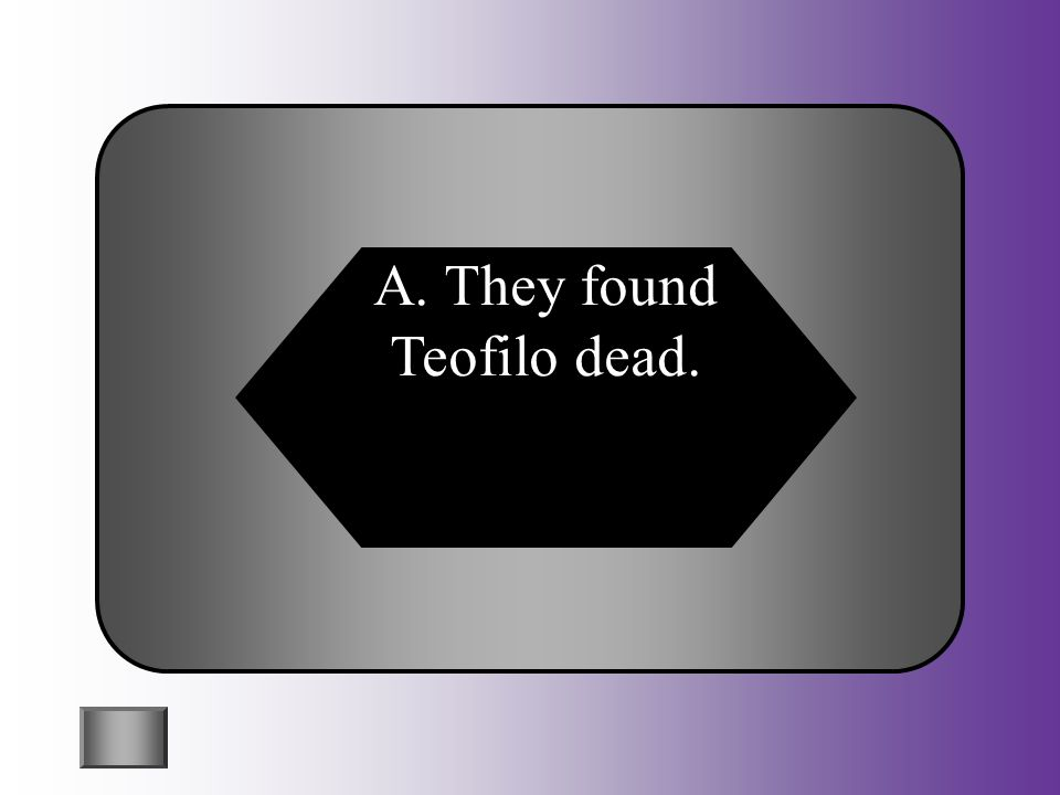 A. They found Teofilo dead.