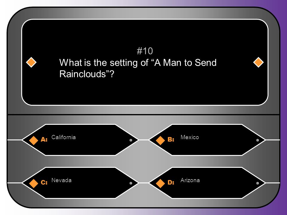 A:B: CaliforniaMexico #10 What is the setting of A Man to Send Rainclouds C:D: NevadaArizona