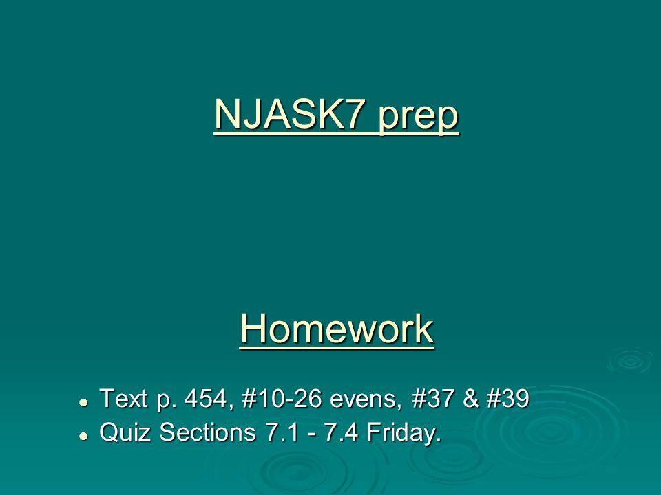 Homework Text p. 454, #10-26 evens, #37 & #39 Text p. 454, #10-26 evens, #37 & #39 Quiz Sections 7.1 - 7.4 Friday. Quiz Sections 7.1 - 7.4 Friday. NJA