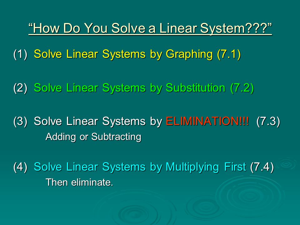 Section 7.3 Solve Linear Systems by Adding or Subtracting  ELIMINATION- adding or subtracting equations to obtain a new equation in one variable.