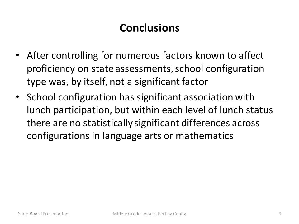 Conclusions After controlling for numerous factors known to affect proficiency on state assessments, school configuration type was, by itself, not a s