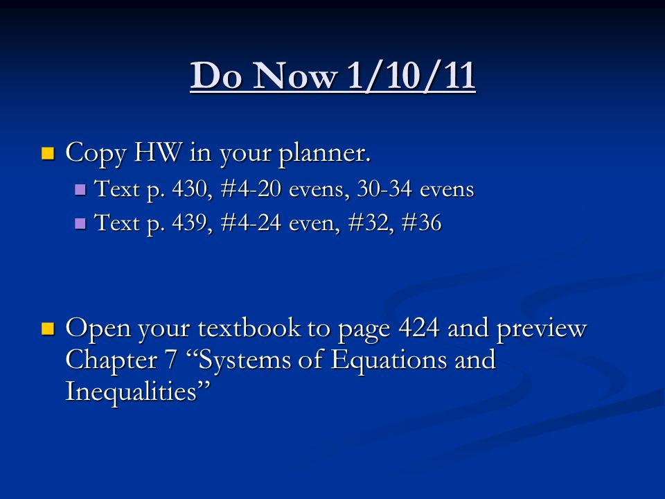 Do Now 1/10/11 Copy HW in your planner. Copy HW in your planner. Text p. 430, #4-20 evens, 30-34 evens Text p. 430, #4-20 evens, 30-34 evens Text p. 4