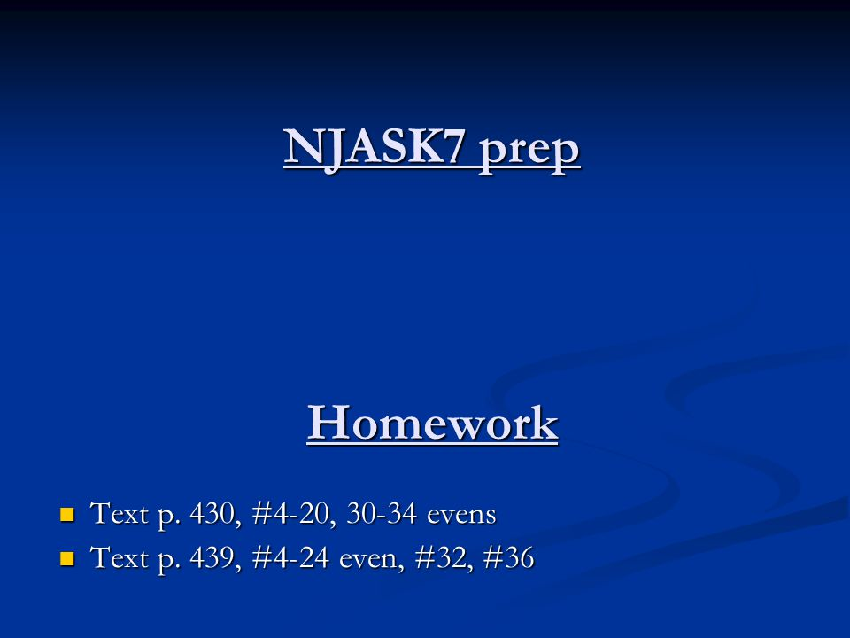 Homework Text p. 430, #4-20, 30-34 evens Text p. 430, #4-20, 30-34 evens Text p. 439, #4-24 even, #32, #36 Text p. 439, #4-24 even, #32, #36 NJASK7 pr