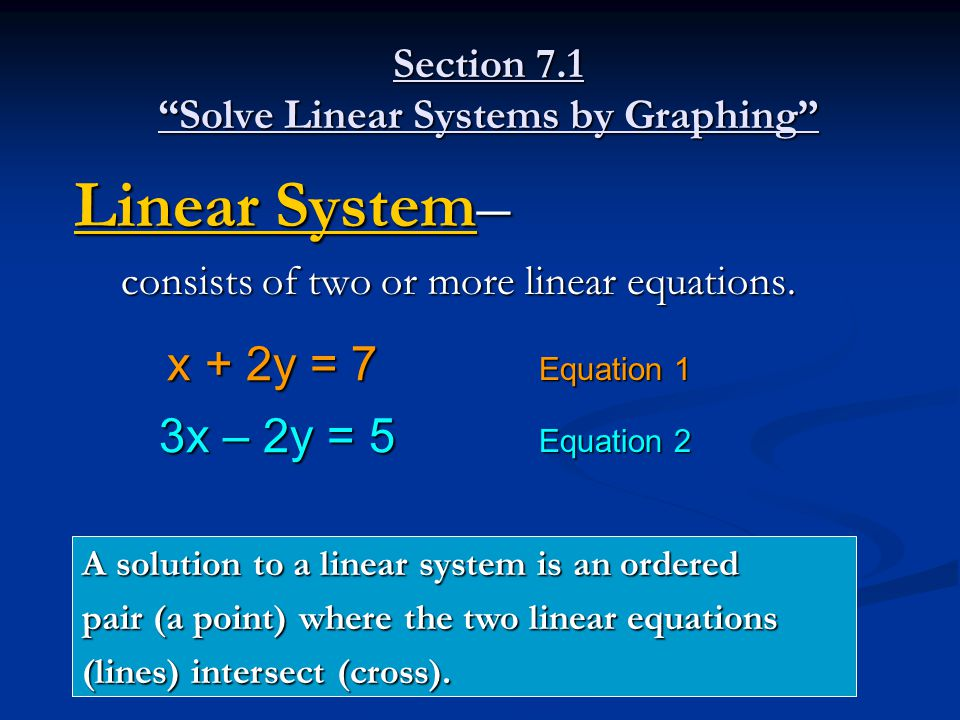 Linear System– consists of two or more linear equations.