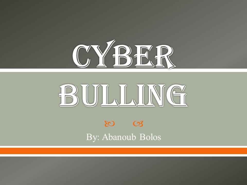  Cyber bulling takes place using electronic technology,cell phones, computers, and tablets.