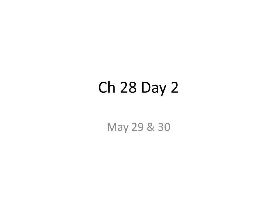 Ch 28 Day 2 May 29 & 30