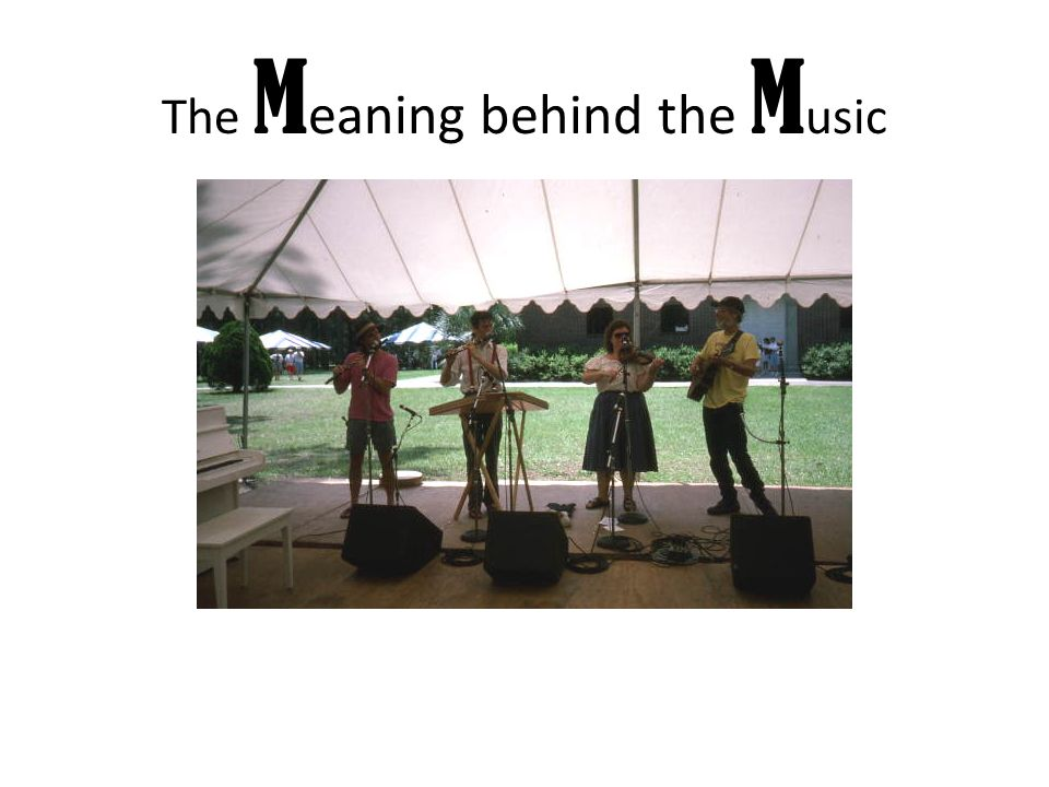 The M eaning behind the M usic