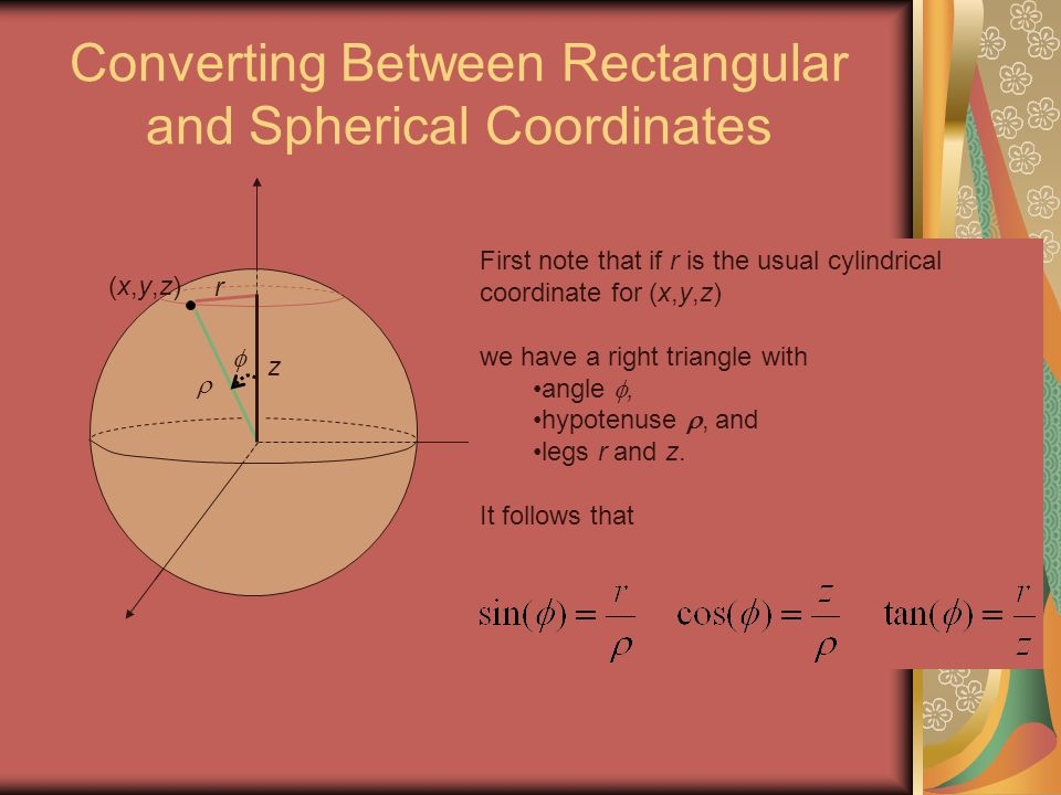 Converting Between Rectangular and Spherical Coordinates  (x,y,z)(x,y,z) z  r First note that if r is the usual cylindrical coordinate for (x,y,z) w