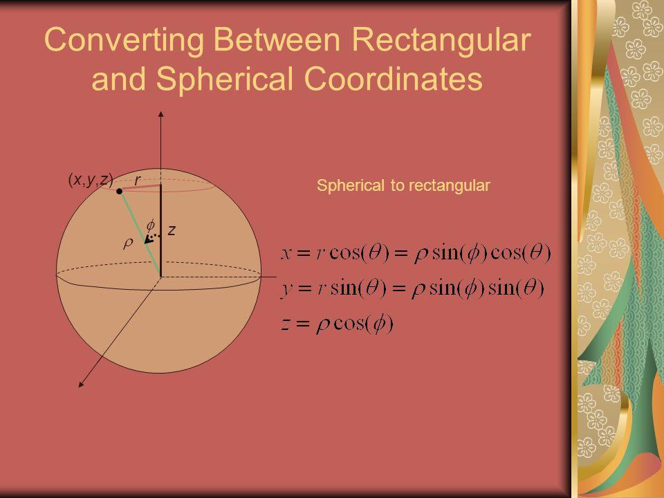 Converting Between Rectangular and Spherical Coordinates  (x,y,z)(x,y,z) z  r Spherical to rectangular