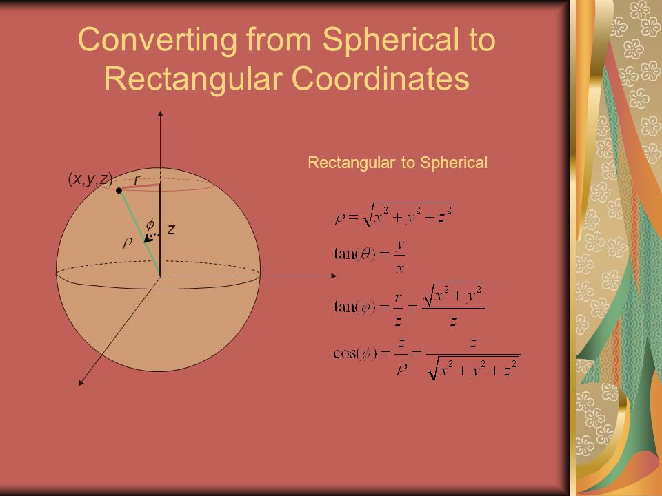 Converting from Spherical to Rectangular Coordinates  (x,y,z)(x,y,z) z  r Rectangular to Spherical