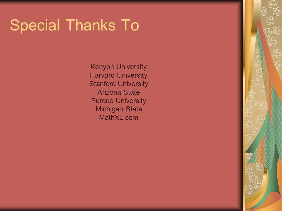 Special Thanks To Kenyon University Harvard University Stanford University Arizona State Purdue University Michigan State MathXL.com