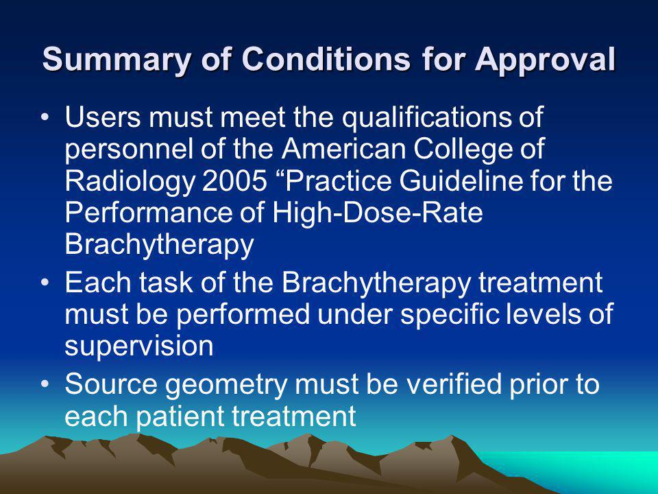 "Summary of Conditions for Approval Users must meet the qualifications of personnel of the American College of Radiology 2005 ""Practice Guideline for t"