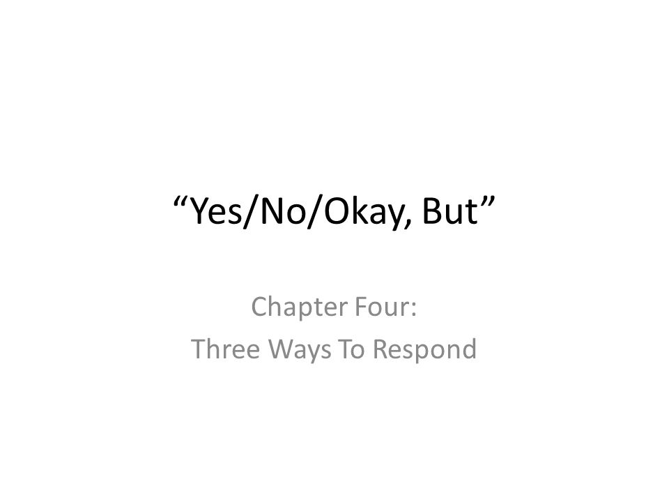 """Yes/No/Okay, But"" Chapter Four: Three Ways To Respond"