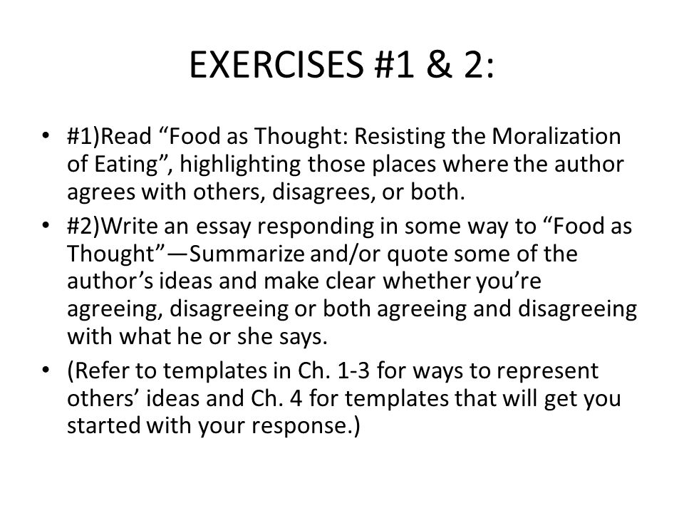 "EXERCISES #1 & 2: #1)Read ""Food as Thought: Resisting the Moralization of Eating"", highlighting those places where the author agrees with others, disa"