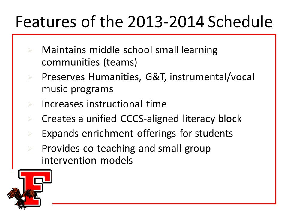 Features of the 2013-2014 Schedule  Maintains middle school small learning communities (teams)  Preserves Humanities, G&T, instrumental/vocal music