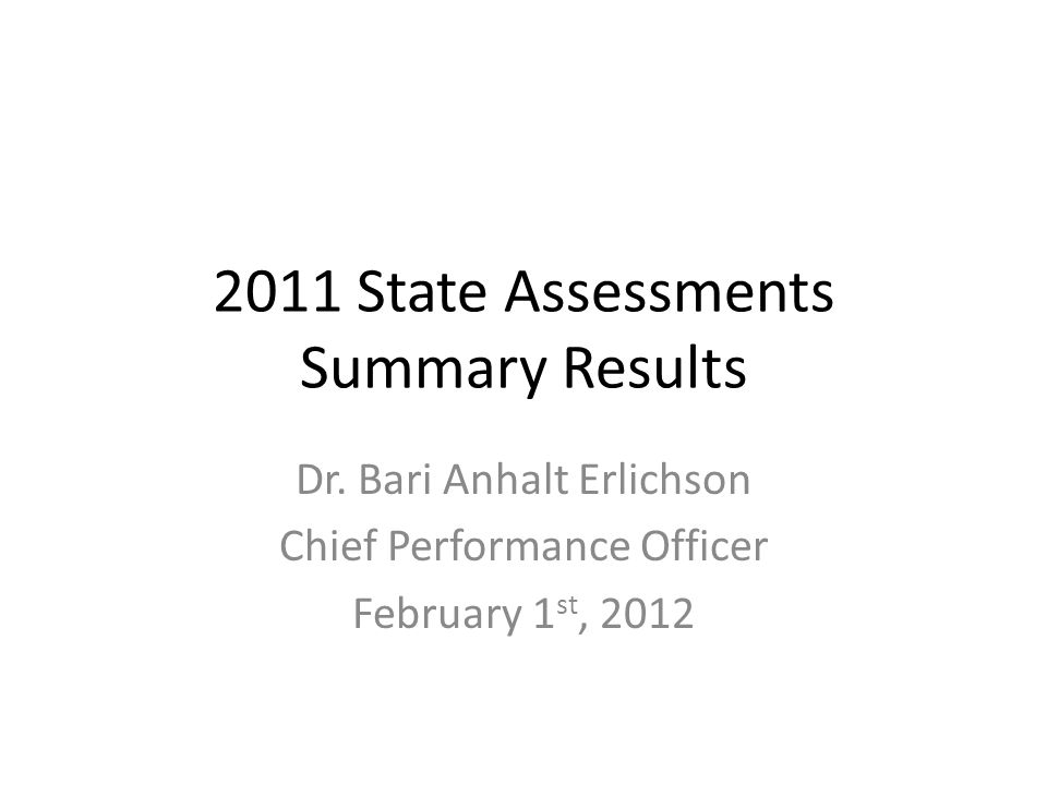 2011 State Assessments Summary Results Dr.