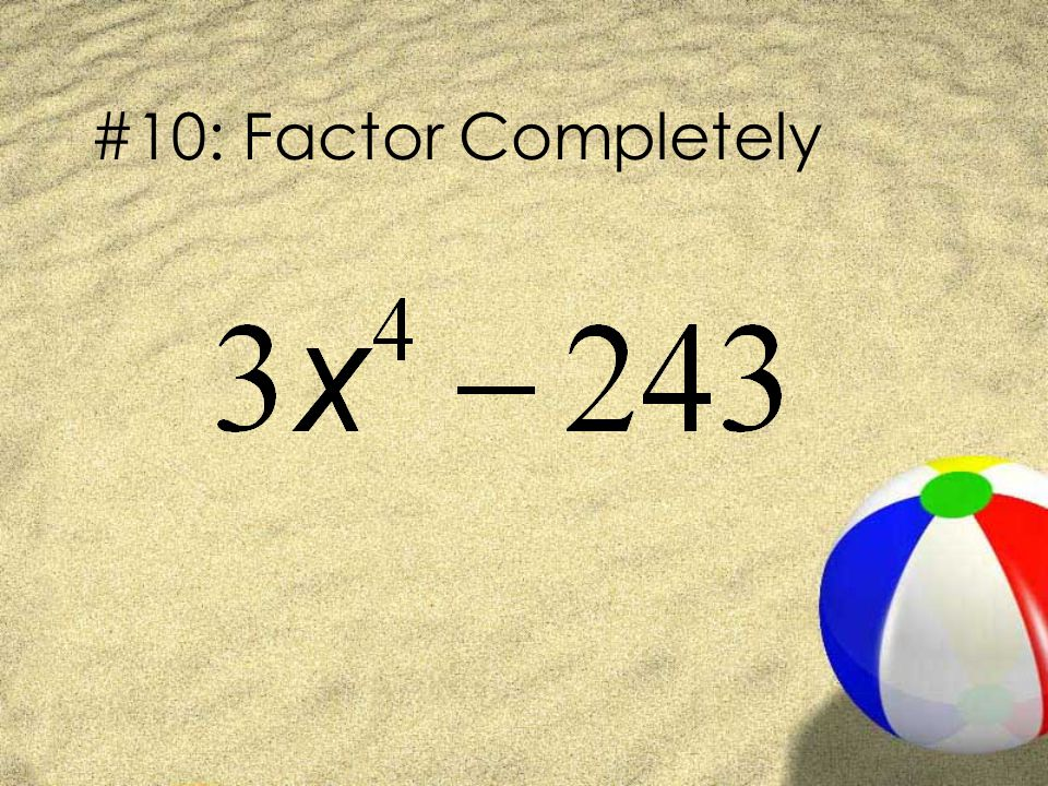 #10: Factor Completely