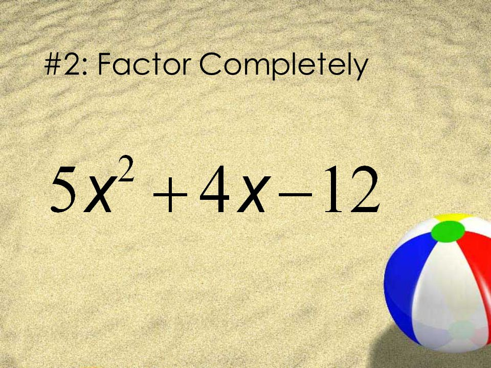 #2: Factor Completely