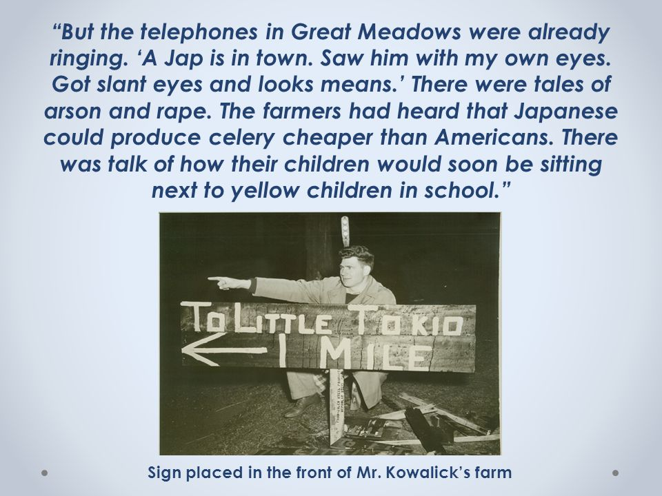 """""""But the telephones in Great Meadows were already ringing. 'A Jap is in town. Saw him with my own eyes. Got slant eyes and looks means.' There were ta"""