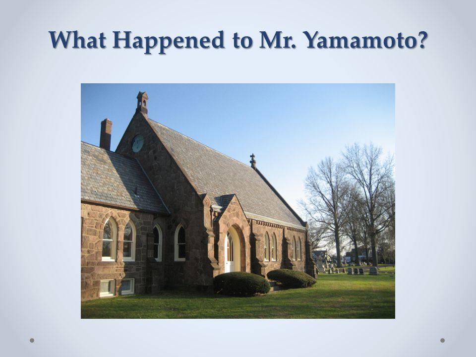 What Happened to Mr. Yamamoto?