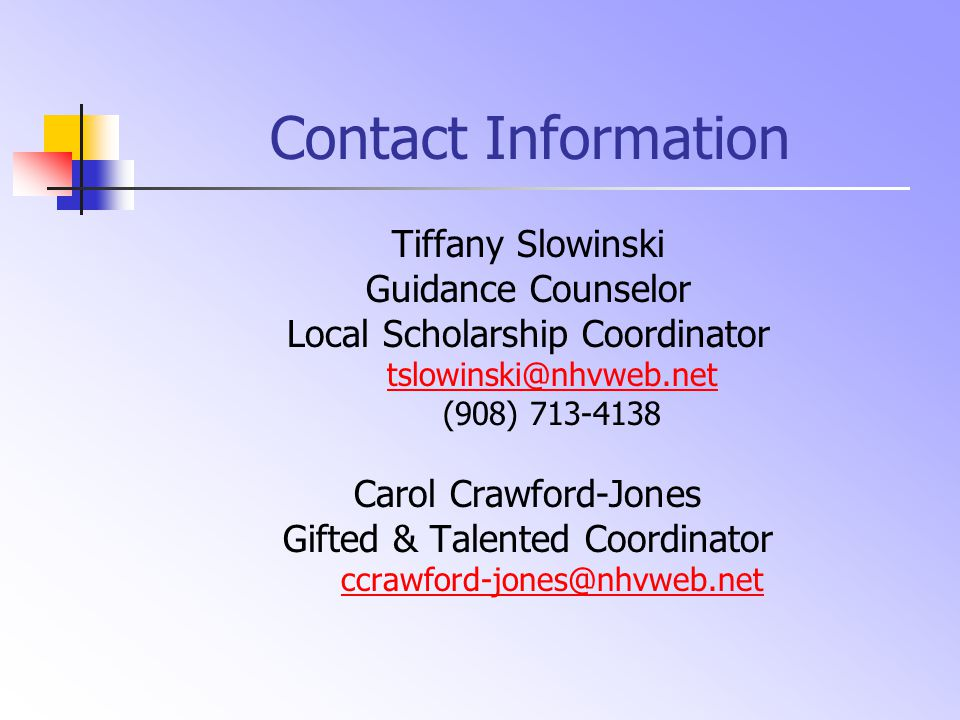 Contact Information Tiffany Slowinski Guidance Counselor Local Scholarship Coordinator tslowinski@nhvweb.net (908) 713-4138 Carol Crawford-Jones Gifte