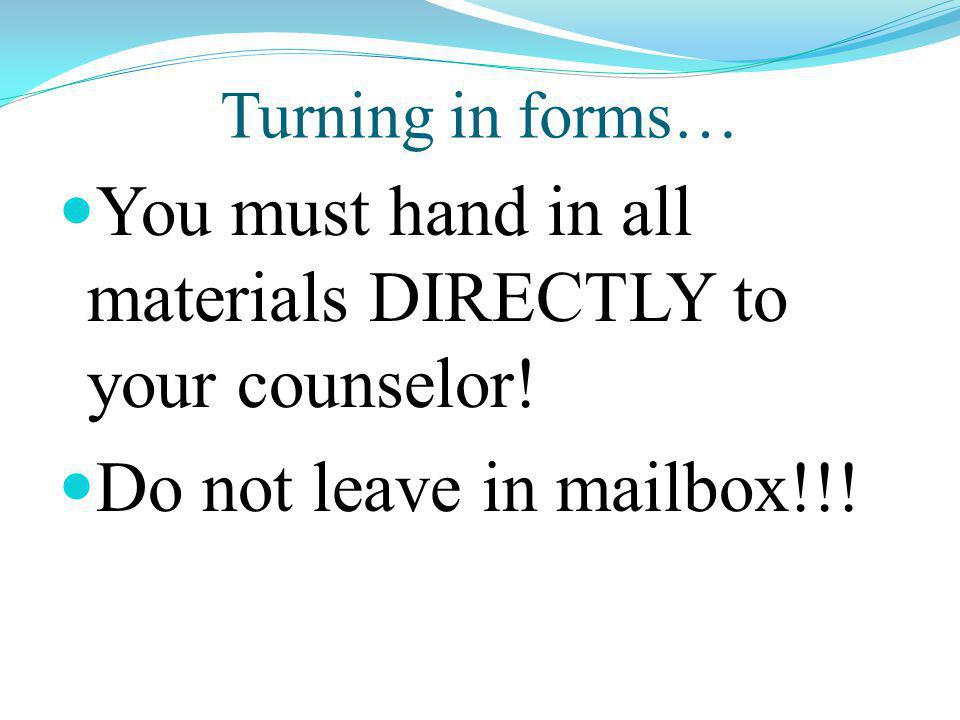 Turning in forms… You must hand in all materials DIRECTLY to your counselor.