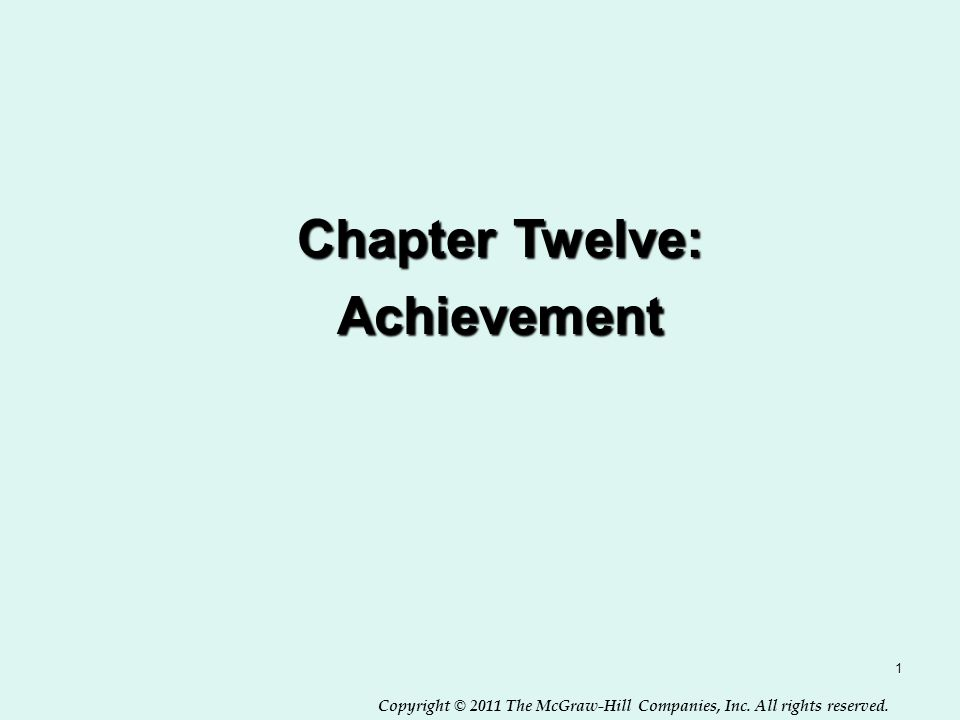 Copyright © 2011 The McGraw-Hill Companies, Inc. All rights reserved. 1 Chapter Twelve: Achievement