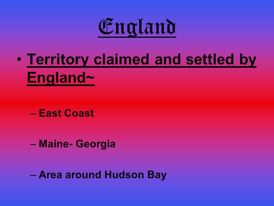 England Territory claimed and settled by England~ –E–East Coast –M–Maine- Georgia –A–Area around Hudson Bay