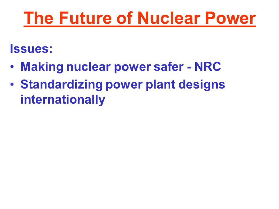 The Future of Nuclear Power Issues: Making nuclear power safer - NRC Standardizing power plant designs internationally